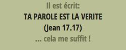 Il est écrit: TA PAROLE EST LA VERITE(Jean 17.17)... cela me suffit !
